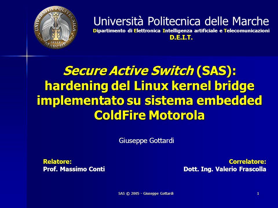 SAS © 2005 - Giuseppe Gottardi 1 Secure Active Switch (SAS): hardening del Linux kernel bridge implementato su sistema embedded ColdFire Motorola Gius