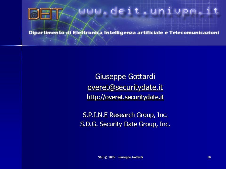 SAS © 2005 - Giuseppe Gottardi18 Giuseppe Gottardi overet@securitydate.it http://overet.securitydate.it S.P.I.N.E Research Group, Inc. S.D.G. Security