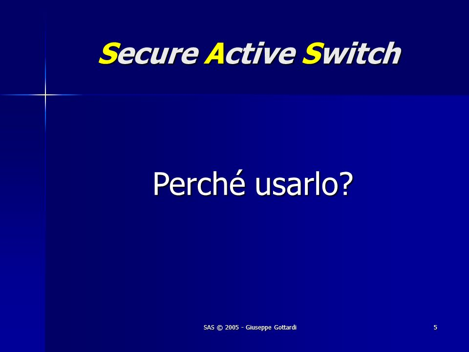 SAS © 2005 - Giuseppe Gottardi16 Secure Active Switch PERFORMANCE EVALUATIONS non SAS Round Trip massimo0.532 minimo0.413 media0.468 deviazione0.047 $ ping hosta PING hosta (192.168.1.1): 56 data bytes 64 bytes from 192.168.1.1: icmp_seq=0 ttl=117 time=0.428 ms 64 bytes from 192.168.1.1: icmp_seq=1 ttl=117 time=0.493 ms 64 bytes from 192.168.1.1: icmp_seq=2 ttl=117 time=0.469 ms … --- ping statistics --- 1000 packets transmitted, 1000 packets received, 0% packet loss round-trip min/avg/max = 0.417/0.473/0.539 msSAS Round Trip massimo0.539 minimo0.417 media0.473 deviazione0.049 Variazione percentuale +1.06%