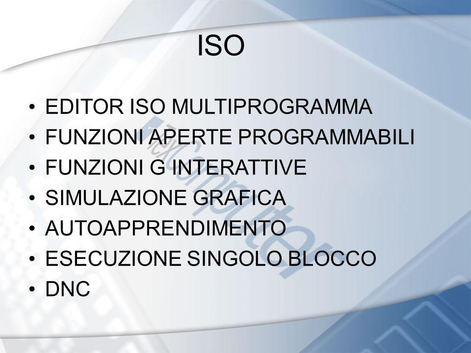 ISO EDITOR ISO MULTIPROGRAMMA FUNZIONI APERTE PROGRAMMABILI FUNZIONI G INTERATTIVE SIMULAZIONE GRAFICA AUTOAPPRENDIMENTO ESECUZIONE SINGOLO BLOCCO DNC