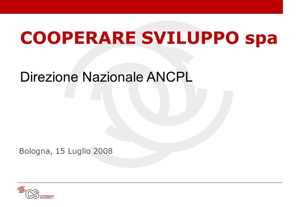 COOPERARE SVILUPPO spa Bologna, 15 Luglio 2008 Direzione Nazionale ANCPL