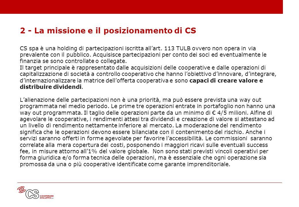 2 - La missione e il posizionamento di CS CS spa è una holding di partecipazioni iscritta allart. 113 TULB ovvero non opera in via prevalente con il p