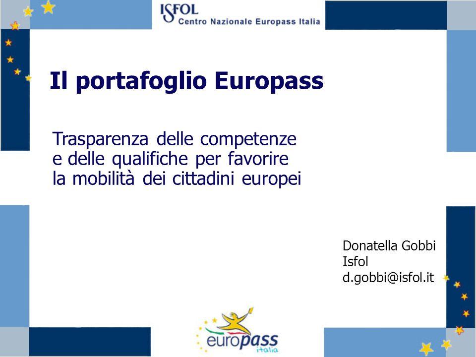 Il portafoglio Europass Trasparenza delle competenze e delle qualifiche per favorire la mobilità dei cittadini europei Donatella Gobbi Isfol d.gobbi@isfol.it