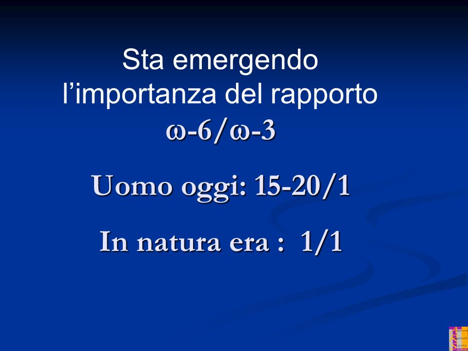 -6/ -3 Sta emergendo limportanza del rapporto -6/ -3 Uomo oggi: 15-20/1 In natura era : 1/1