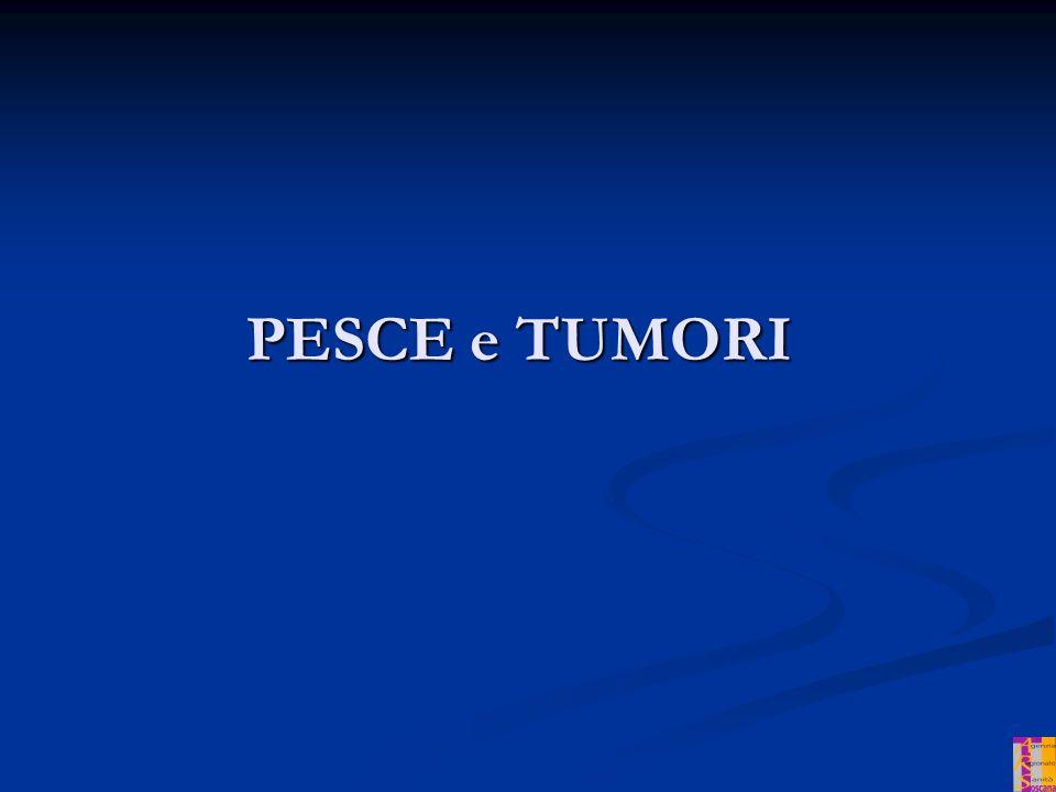 Relazione probabile con tumore di mammellacolonutero prostata prostata GRASSI E TUMORI Studi epidemiologici - sintesi dei risultati PESCE E TUMORI