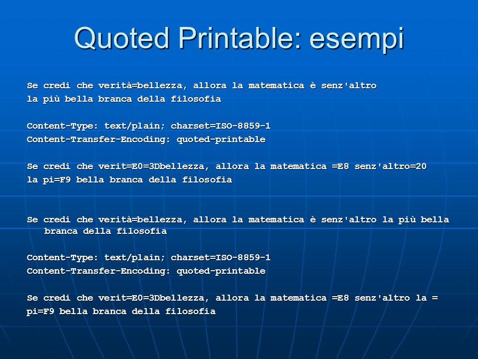 Quoted printable Codifica binary-to-text: ASCII (byte di 7bit, o meglio, con il primo bit a 0) per trasmettere (anche) byte di 8 bit (con il primo bit
