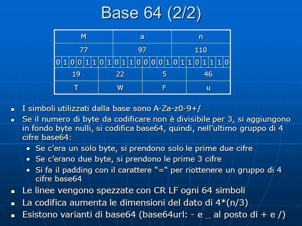 Base64 (1/2) Codifica binary-to-text: ASCII (7bit) per trasmettere (anche) byte di 8 bit Codifica binary-to-text: ASCII (7bit) per trasmettere (anche)
