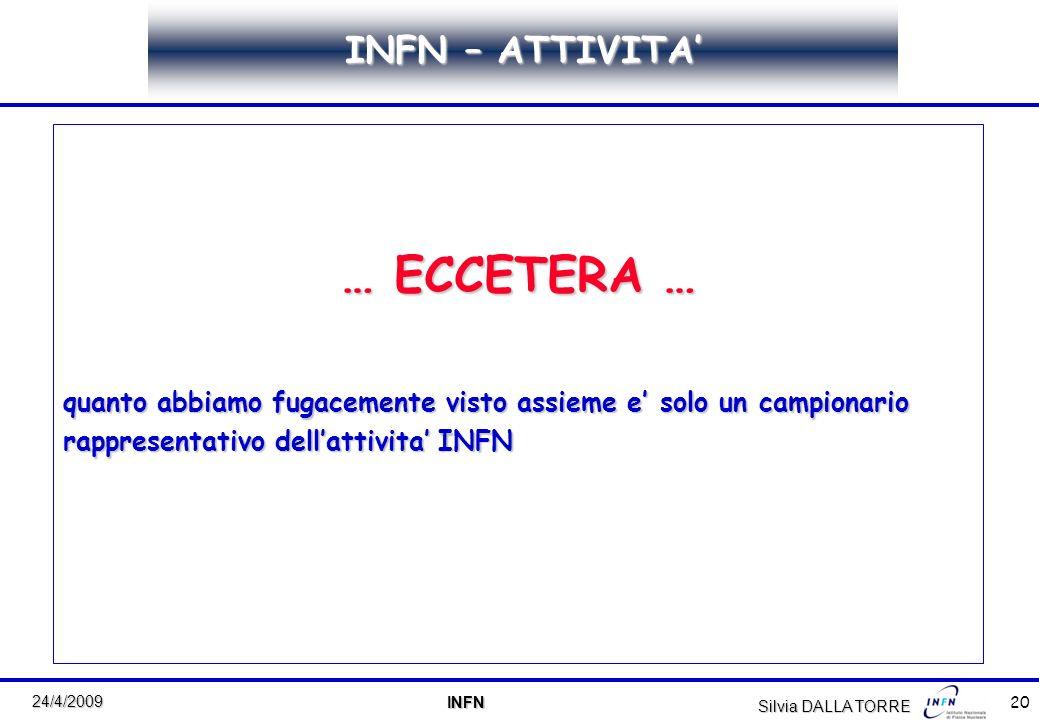 20 24/4/2009 INFN INFN INFN – ATTIVITA … ECCETERA … quanto abbiamo fugacemente visto assieme e solo un campionario rappresentativo dellattivita INFN S
