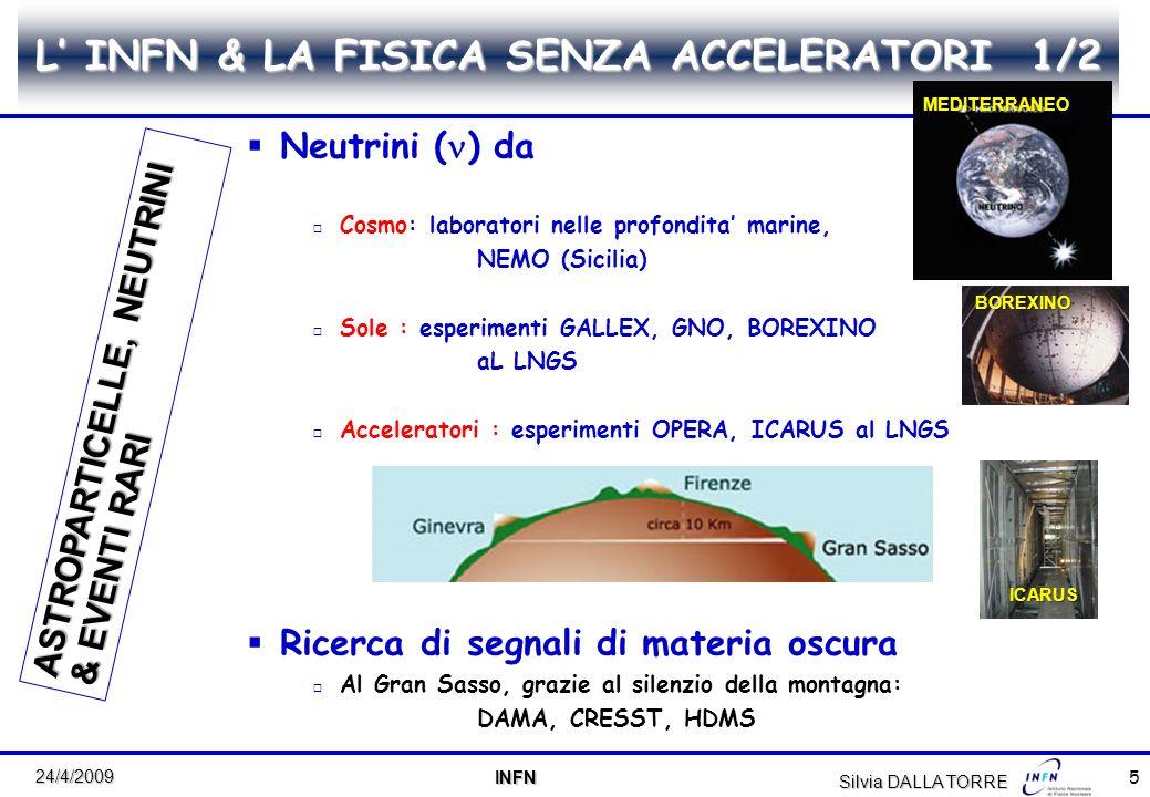 5 24/4/2009 INFN INFN L INFN & LA FISICA SENZA ACCELERATORI 1/2 Neutrini ( ) da Cosmo: laboratori nelle profondita marine, NEMO (Sicilia) Sole : esper
