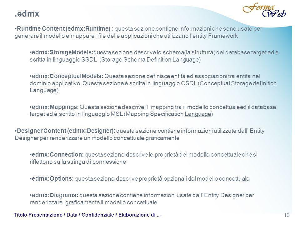 13 Titolo Presentazione / Data / Confidenziale / Elaborazione di... Runtime Content (edmx:Runtime) : questa sezione contiene informazioni che sono usa