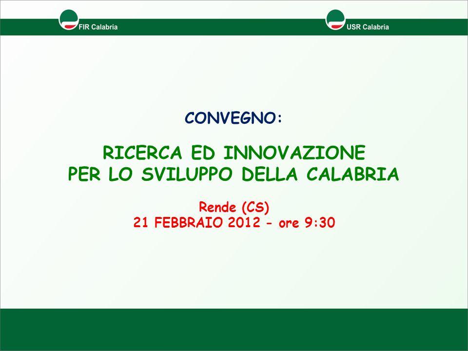 CONVEGNO: RICERCA ED INNOVAZIONE PER LO SVILUPPO DELLA CALABRIA Rende (CS) 21 FEBBRAIO 2012 - ore 9:30