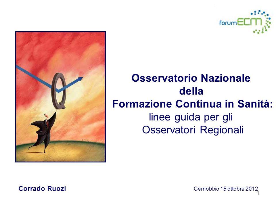 1 Osservatorio Nazionale della Formazione Continua in Sanità: linee guida per gli Osservatori Regionali Corrado Ruozi Cernobbio 15 ottobre 2012