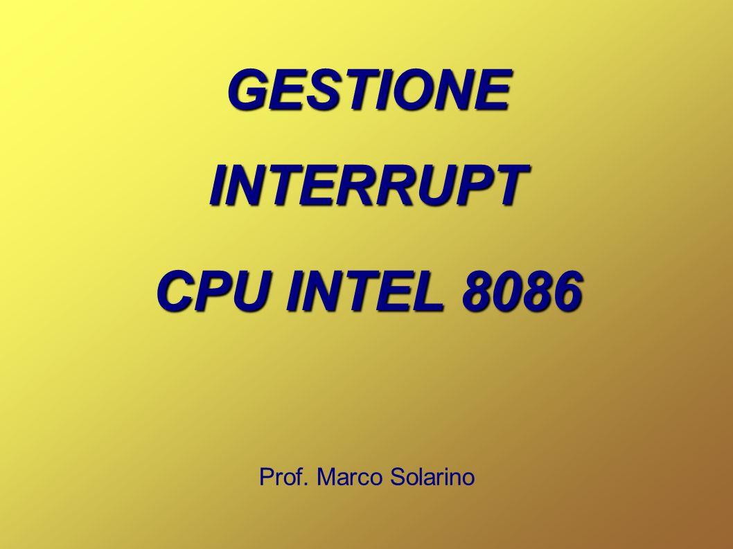 GESTIONEINTERRUPT CPU INTEL 8086 Prof. Marco Solarino