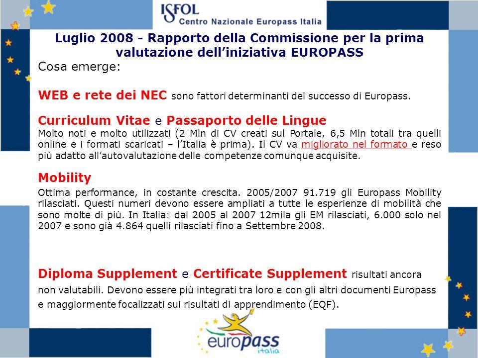 Luglio 2008 - Rapporto della Commissione per la prima valutazione delliniziativa EUROPASS Cosa emerge: WEB e rete dei NEC sono fattori determinanti del successo di Europass.