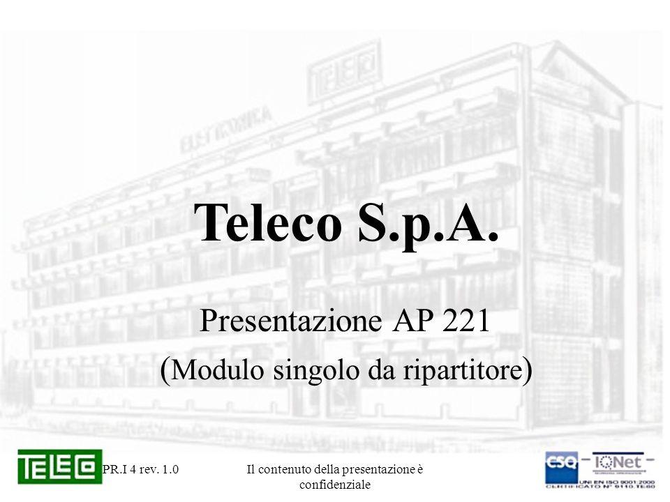 Il contenuto della presentazione è confidenziale Caratteristiche AP 221 Il modulo AP 221 contiene uno splitter ADSL/POTS conforme alla specifica ETSI TS 101 952-1-1 v.1.1.1 (05/2002).