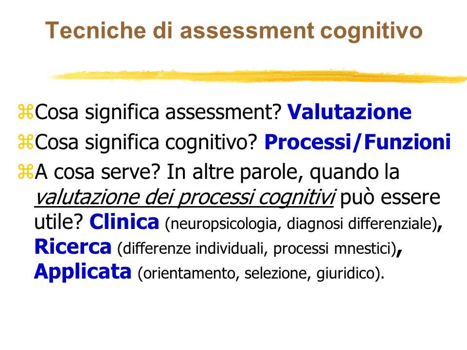 Tecniche di assessment cognitivo zCosa significa assessment? Valutazione zCosa significa cognitivo? Processi/Funzioni zA cosa serve? In altre parole,