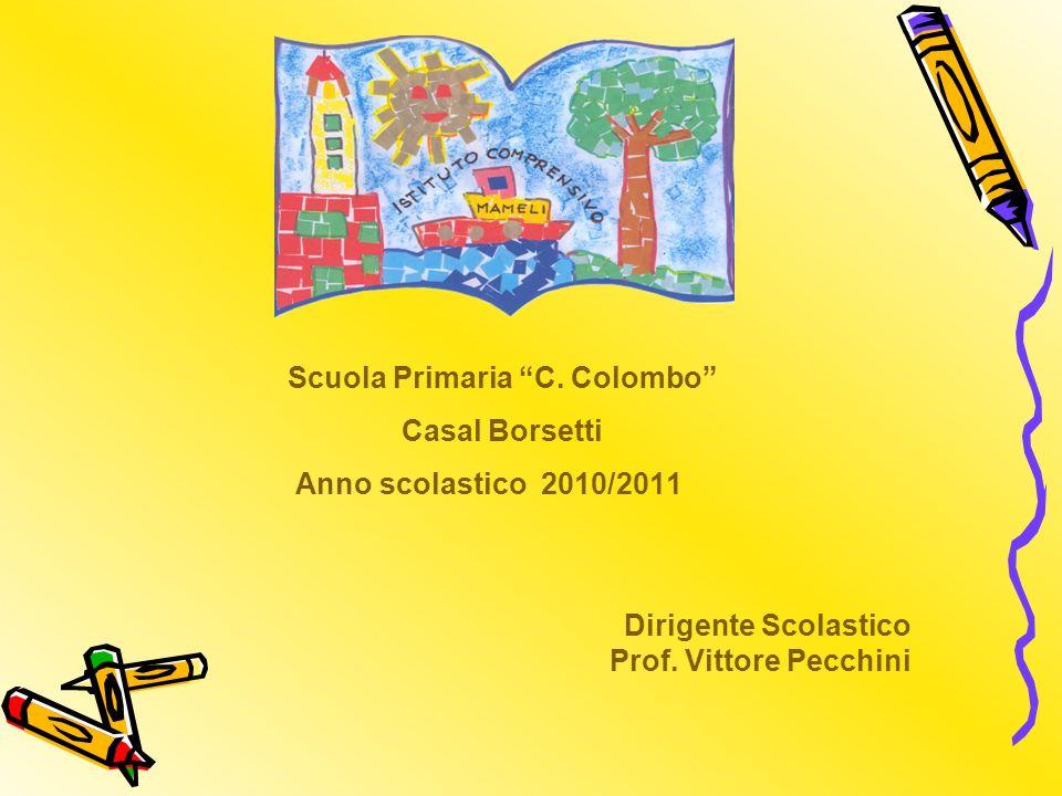 Scuola Primaria C. Colombo Casal Borsetti Anno scolastico 2010/2011 Dirigente Scolastico Prof.