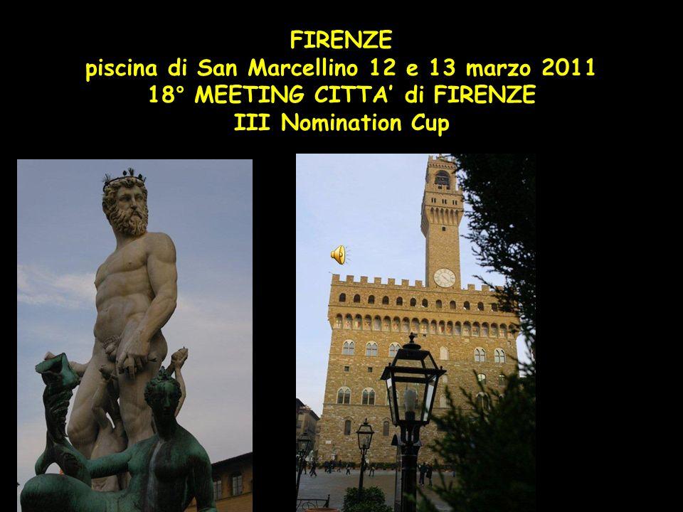 FIRENZE piscina di San Marcellino 12 e 13 marzo 2011 18° MEETING CITTA di FIRENZE III Nomination Cup