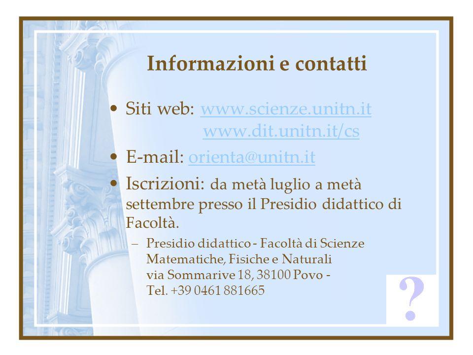 Informazioni e contatti Siti web: www.scienze.unitn.itwww.scienze.unitn.it www.dit.unitn.it/cs E-mail: orienta@unitn.itorienta@unitn.it Iscrizioni: da