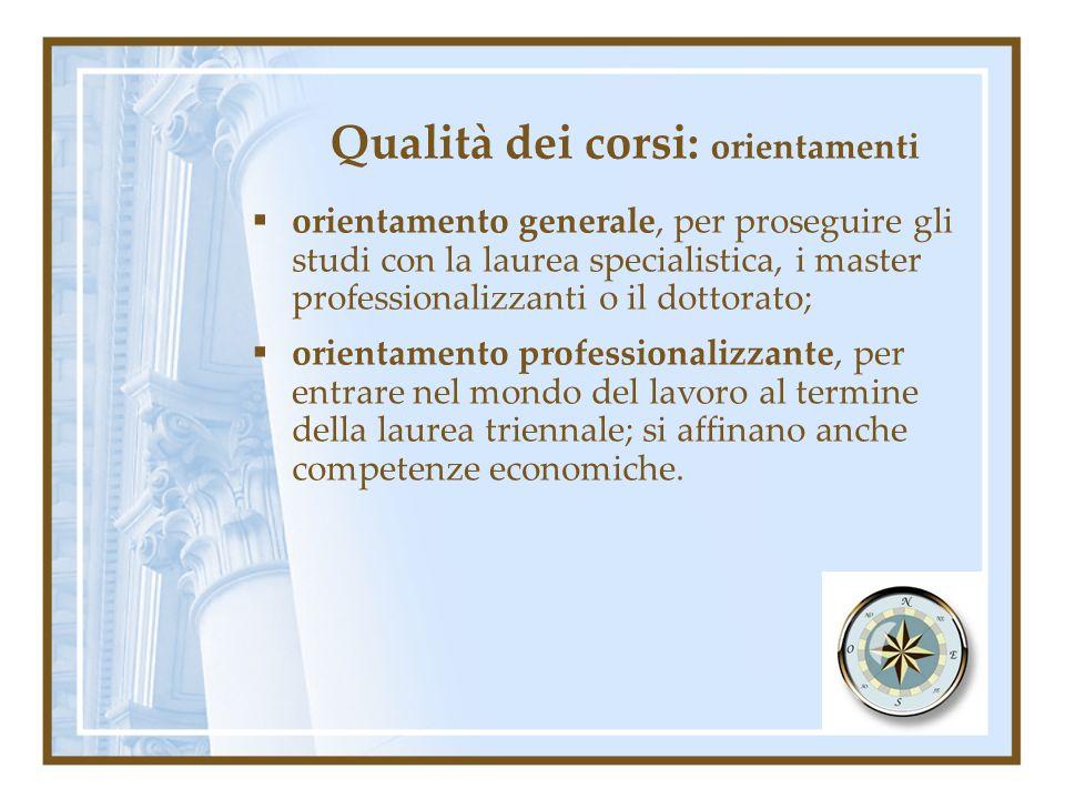 Qualità dei corsi: orientamenti orientamento generale, per proseguire gli studi con la laurea specialistica, i master professionalizzanti o il dottora