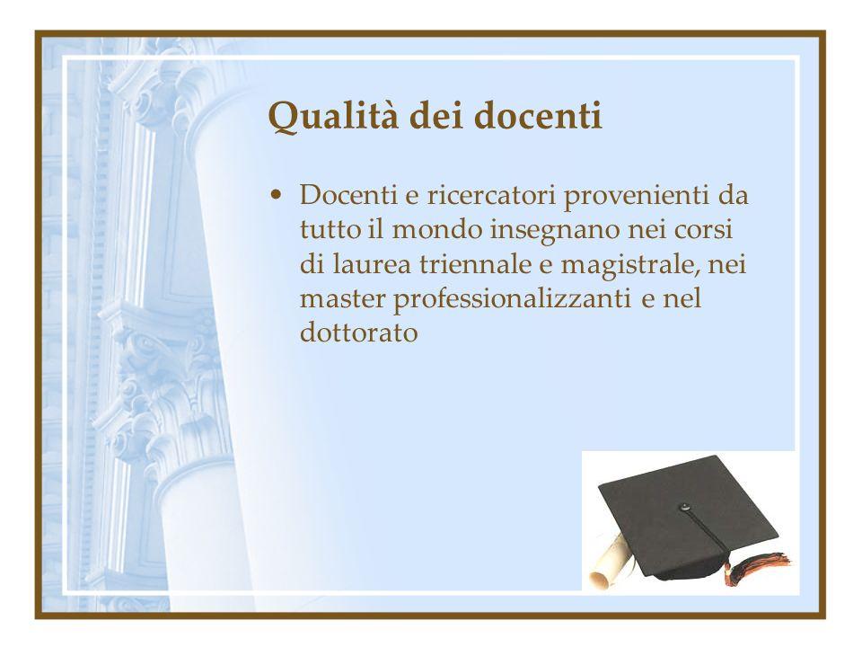 Qualità dei docenti Docenti e ricercatori provenienti da tutto il mondo insegnano nei corsi di laurea triennale e magistrale, nei master professionali