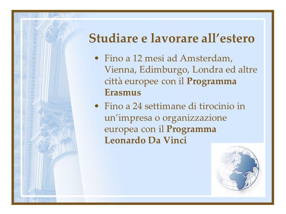 Studiare e lavorare allestero Fino a 12 mesi ad Amsterdam, Vienna, Edimburgo, Londra ed altre città europee con il Programma Erasmus Fino a 24 settima