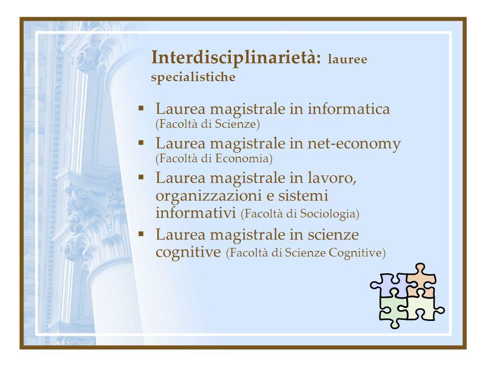 Interdisciplinarietà: lauree specialistiche Laurea magistrale in informatica (Facoltà di Scienze) Laurea magistrale in net-economy (Facoltà di Economi