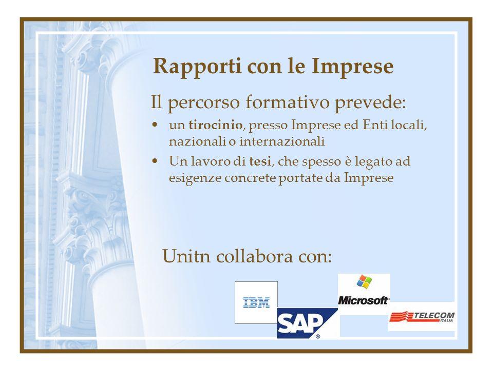 Rapporti con le Imprese Il percorso formativo prevede: un tirocinio, presso Imprese ed Enti locali, nazionali o internazionali Un lavoro di tesi, che