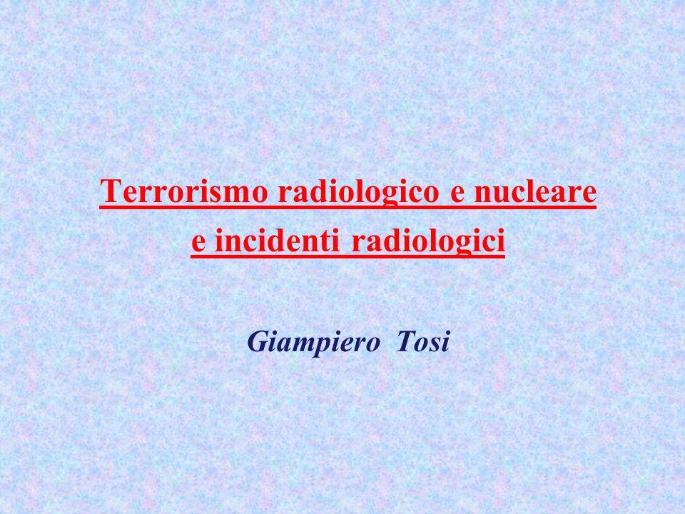 Terrorismo radiologico e nucleare e incidenti radiologici Giampiero Tosi