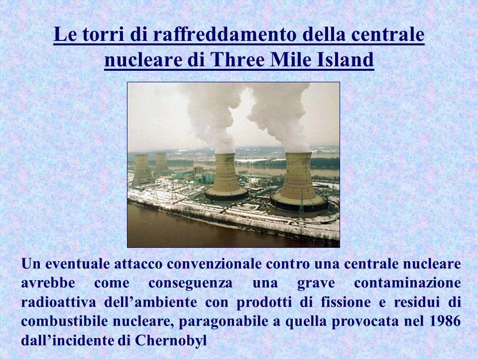 Le torri di raffreddamento della centrale nucleare di Three Mile Island Un eventuale attacco convenzionale contro una centrale nucleare avrebbe come c
