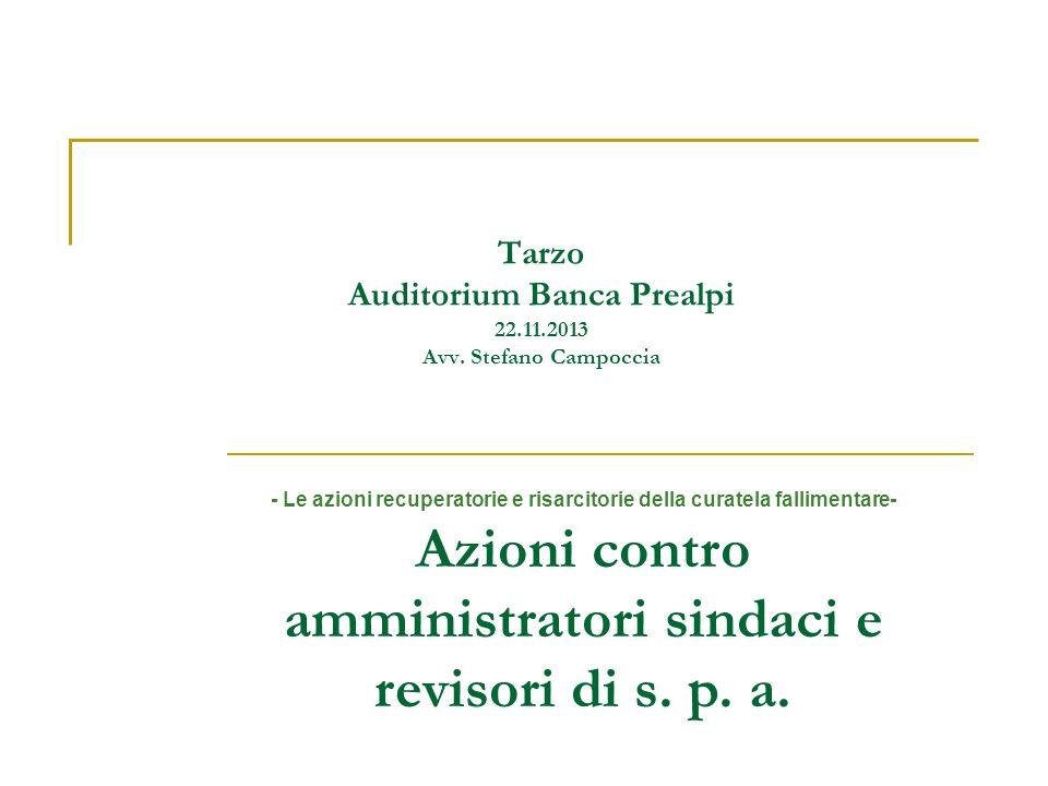 Tarzo Auditorium Banca Prealpi 22.11.2013 Avv. Stefano Campoccia - Le azioni recuperatorie e risarcitorie della curatela fallimentare- Azioni contro a