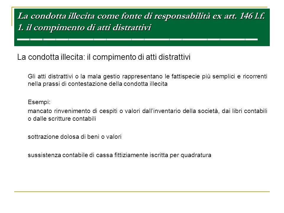 La condotta illecita come fonte di responsabilità ex art. 146 l.f. 1. il compimento di atti distrattivi La condotta illecita come fonte di responsabil