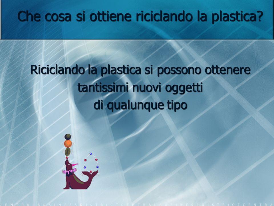 Che cosa si ottiene riciclando la plastica? Riciclando la plastica si possono ottenere tantissimi nuovi oggetti di qualunque tipo