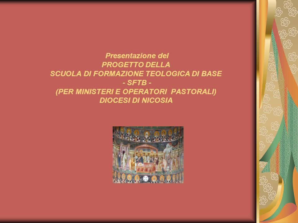 Presentazione del PROGETTO DELLA SCUOLA DI FORMAZIONE TEOLOGICA DI BASE - SFTB - (PER MINISTERI E OPERATORI PASTORALI) DIOCESI DI NICOSIA