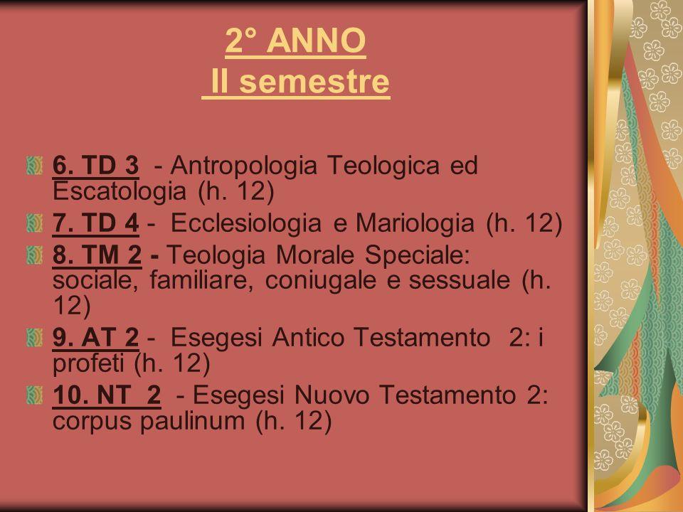 2° ANNO II semestre 6. TD 3 - Antropologia Teologica ed Escatologia (h. 12) 7. TD 4 - Ecclesiologia e Mariologia (h. 12) 8. TM 2 - Teologia Morale Spe