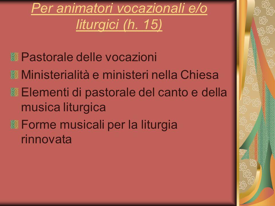 Per animatori vocazionali e/o liturgici (h. 15) Pastorale delle vocazioni Ministerialità e ministeri nella Chiesa Elementi di pastorale del canto e de