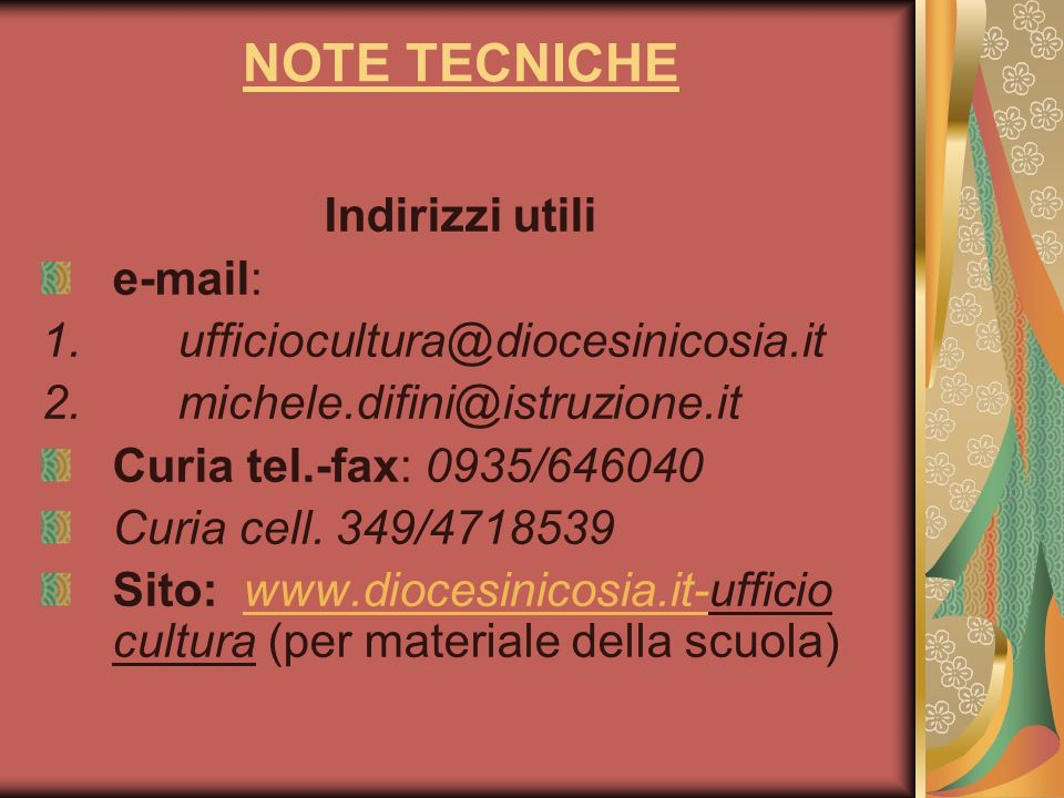 NOTE TECNICHE Indirizzi utili e-mail: 1. ufficiocultura@diocesinicosia.it 2. michele.difini@istruzione.it Curia tel.-fax: 0935/646040 Curia cell. 349/