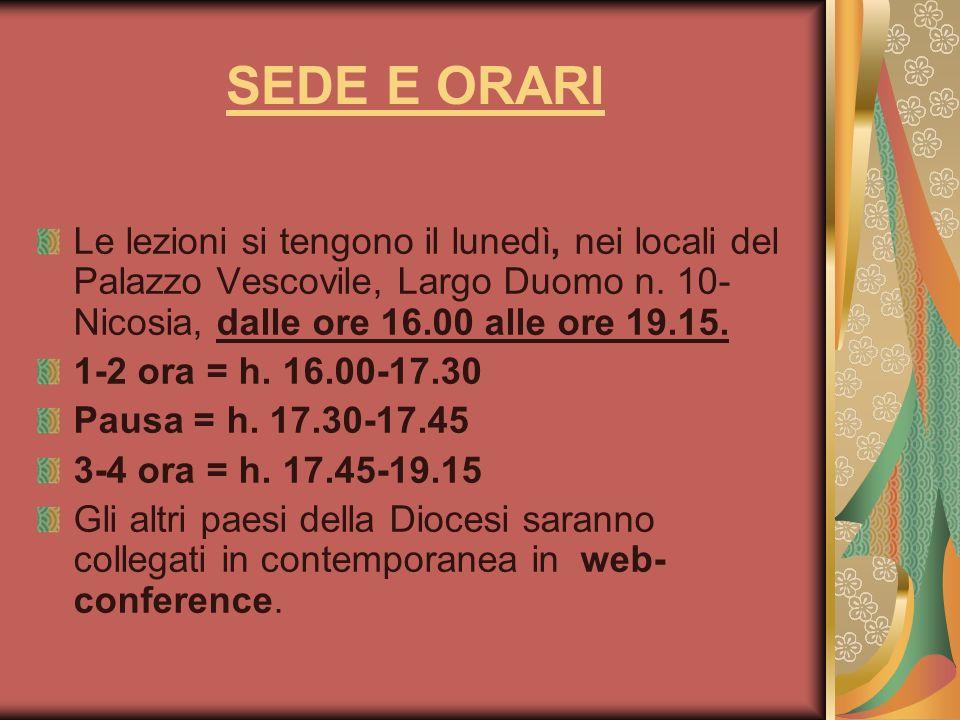 SEDE E ORARI Le lezioni si tengono il lunedì, nei locali del Palazzo Vescovile, Largo Duomo n. 10- Nicosia, dalle ore 16.00 alle ore 19.15. 1-2 ora =