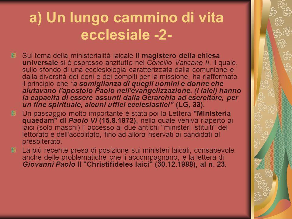 a) Un lungo cammino di vita ecclesiale -2- Sul tema della ministerialità laicale il magistero della chiesa universale si è espresso anzitutto nel Conc
