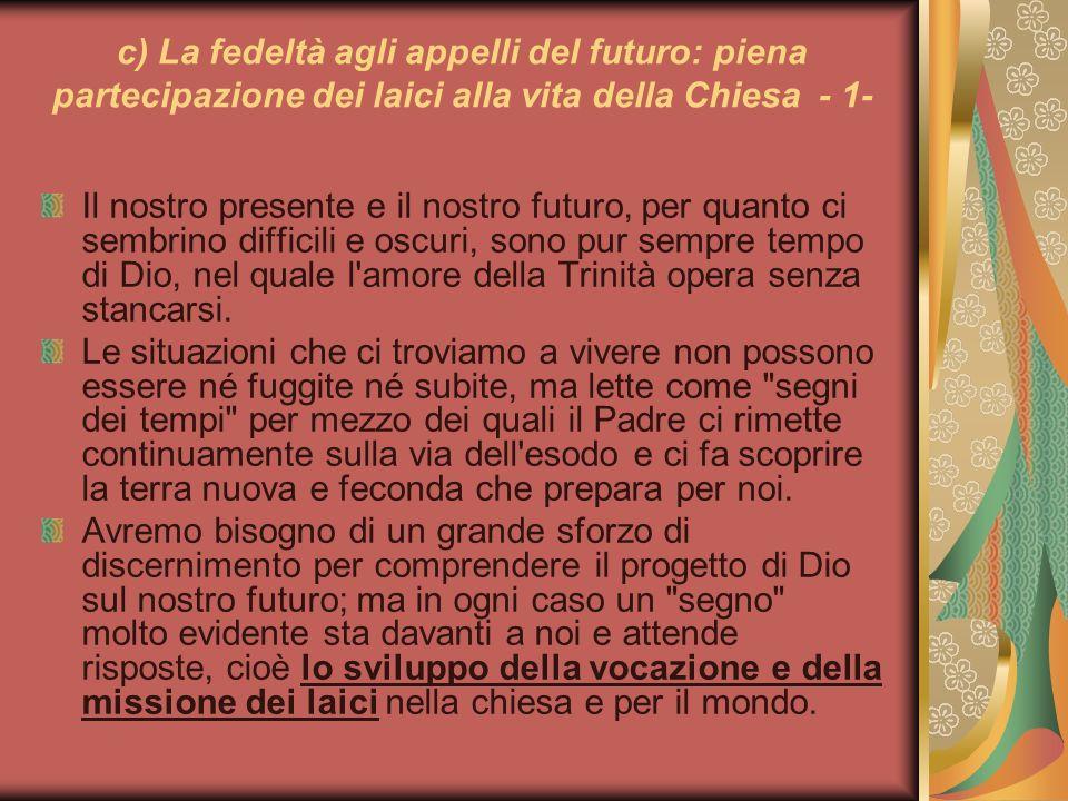 c) La fedeltà agli appelli del futuro: piena partecipazione dei laici alla vita della Chiesa - 1- Il nostro presente e il nostro futuro, per quanto ci