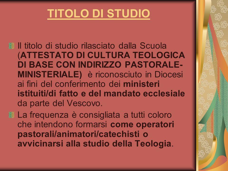 TITOLO DI STUDIO Il titolo di studio rilasciato dalla Scuola (ATTESTATO DI CULTURA TEOLOGICA DI BASE CON INDIRIZZO PASTORALE- MINISTERIALE) è riconosc