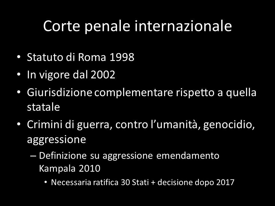 Corte penale internazionale Statuto di Roma 1998 In vigore dal 2002 Giurisdizione complementare rispetto a quella statale Crimini di guerra, contro lu