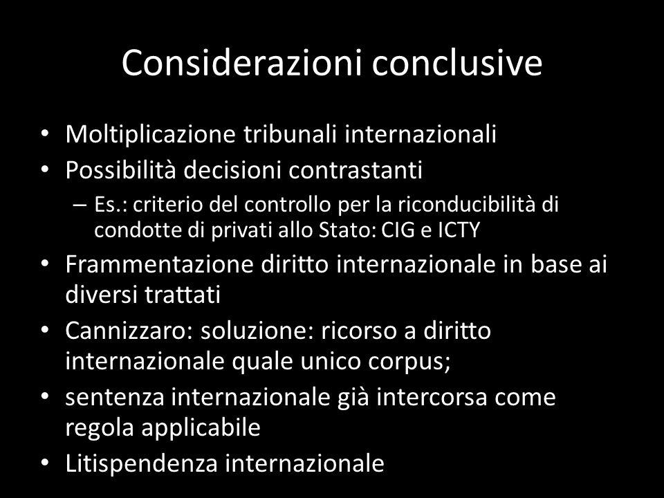 Considerazioni conclusive Moltiplicazione tribunali internazionali Possibilità decisioni contrastanti – Es.: criterio del controllo per la riconducibi