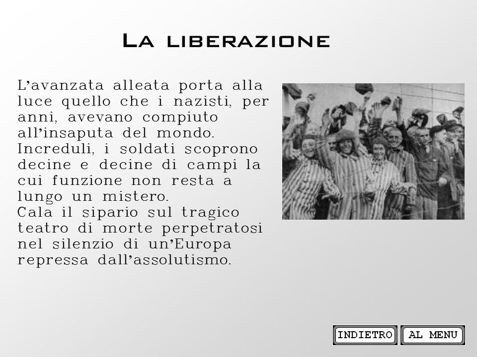 La liberazione L avanzata alleata porta alla luce quello che i nazisti, per anni, avevano compiuto all insaputa del mondo. Increduli, i soldati scopro