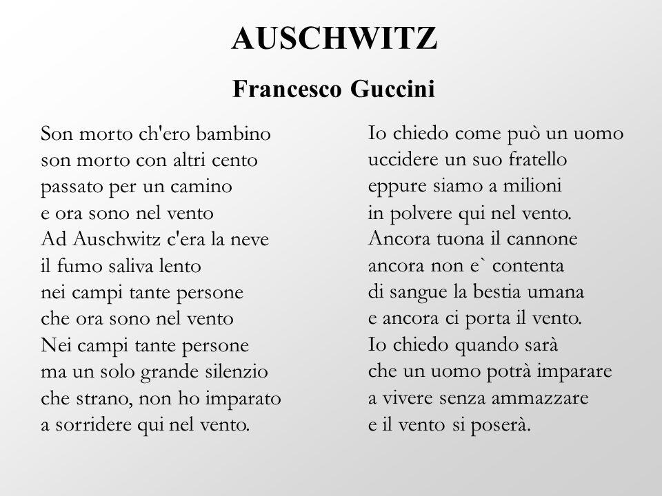 Son morto ch'ero bambino son morto con altri cento passato per un camino e ora sono nel vento Ad Auschwitz c'era la neve il fumo saliva lento nei camp