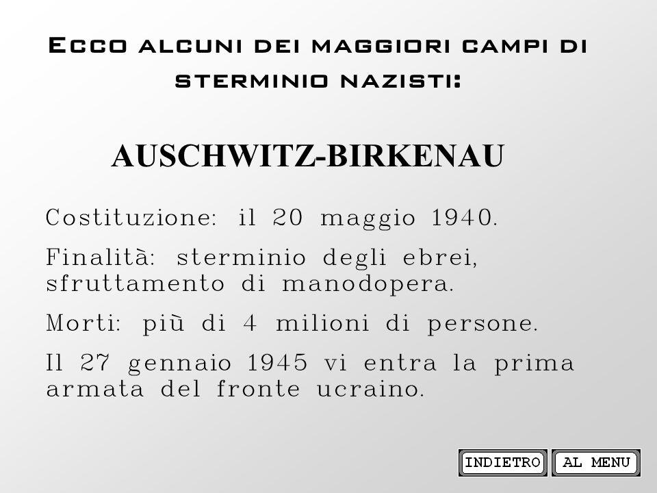Ecco alcuni dei maggiori campi di sterminio nazisti: Costituzione: il 20 maggio 1940. Finalità: sterminio degli ebrei, sfruttamento di manodopera. Mor
