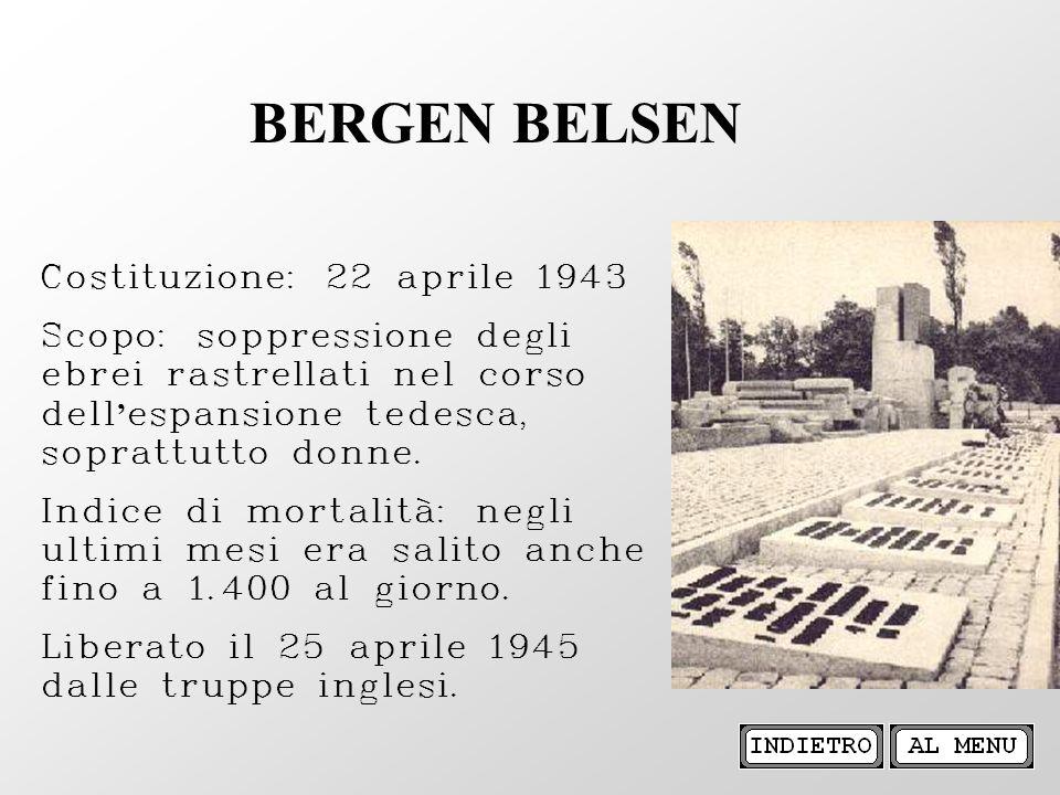 Costituzione: 22 aprile 1943 Scopo: soppressione degli ebrei rastrellati nel corso dell espansione tedesca, soprattutto donne. Indice di mortalità: ne