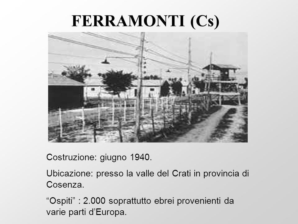Costruzione: giugno 1940. Ubicazione: presso la valle del Crati in provincia di Cosenza. Ospiti : 2.000 soprattutto ebrei provenienti da varie parti d