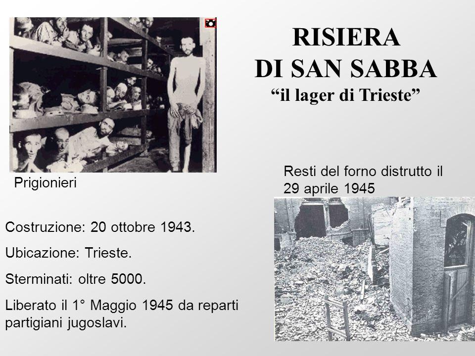 Costruzione: 20 ottobre 1943. Ubicazione: Trieste. Sterminati: oltre 5000. Liberato il 1° Maggio 1945 da reparti partigiani jugoslavi. Prigionieri Res