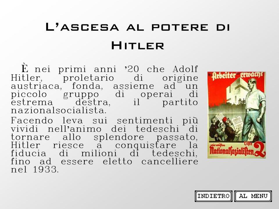 Lascesa al potere di Hitler È nei primi anni 20 che Adolf Hitler, proletario di origine austriaca, fonda, assieme ad un piccolo gruppo di operai di es